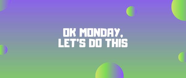 Make the Most of Monday - Edition Eight